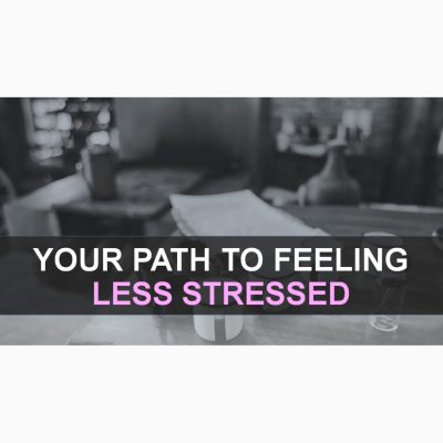 Your Path to Feeling Less Stressed